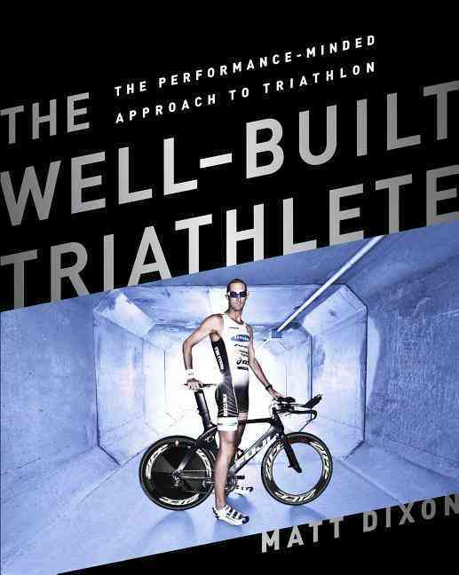 The Well-Built Triathlete By Dixon, Matt